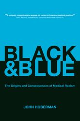 Black and BlueThe Origins and Consequences of Medical Racism