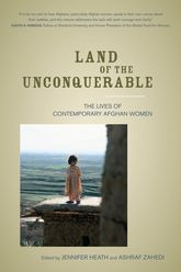 Land of the UnconquerableThe Lives of Contemporary Afghan Women