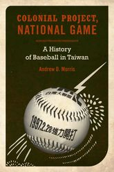 Colonial Project, National GameA History of Baseball in Taiwan