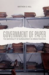 Government of Paper: The Materiality of Bureaucracy in Urban Pakistan