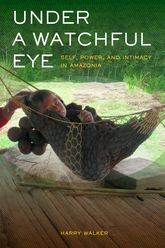 Under a Watchful EyeSelf, Power, and Intimacy in Amazonia