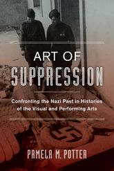 Art of SuppressionConfronting the Nazi Past in Histories of the Visual and Performing Arts
