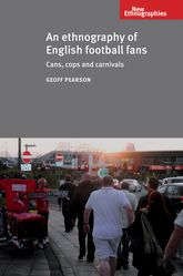 An ethnography of English football fansCans, cops and carnivals