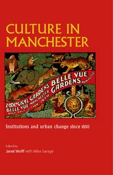 Culture in ManchesterInstitutions and urban change since 1850