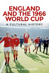 England and the 1966 World CupA Cultural History