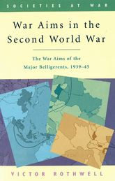 War Aims in the Second World WarThe War Aims of the Key Belligerents 1939-1945