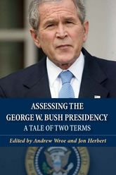 Assessing the George W. Bush PresidencyA Tale of Two Terms