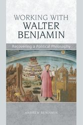 Working with Walter BenjaminRecovering a Political Philosophy