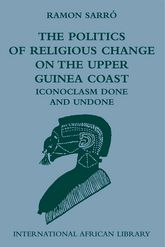 The Politics of Religious Change on the Upper Guinea Coast: Iconoclasm Done and Undone