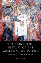 The Edinburgh History of the Greeks, c. 500 to 1050The Early Middle Ages