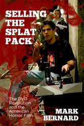 Selling the Splat PackThe DVD Revolution and the American Horror Film