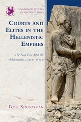 Courts and Elites in the Hellenistic EmpiresThe Near East After the Achaemenids, c. 330 to 30 BCE