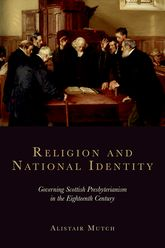 Religion and National IdentityGoverning Scottish Presbyterianism in the Eighteenth Century