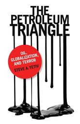 The Petroleum Triangle: Oil, Globalization, and Terror