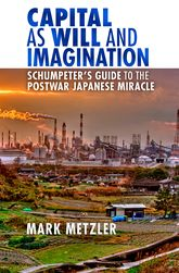 Capital as Will and Imagination: Schumpeter's Guide to the Postwar Japanese Miracle