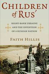 Children of Rus'Right-Bank Ukraine and the Invention of a Russian Nation