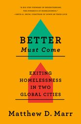 Better Must ComeExiting Homelessness in Two Global Cities