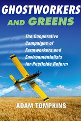 Ghostworkers and Greens: The Cooperative Campaigns of Farmworkers and Environmentalists for Pesticide Reform