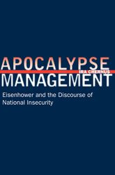 Apocalypse ManagementEisenhower and the Discourse of National Insecurity