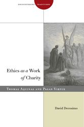 Ethics as a Work of CharityThomas Aquinas and Pagan Virtue