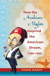 How the Arabian Nights Inspired the American Dream 1791–1935