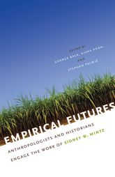 Empirical FuturesAnthropologists and Historians Engage the Work of Sidney W. Mintz