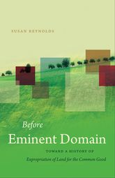 Before Eminent DomainToward a History of Expropriation of Land for the Common Good