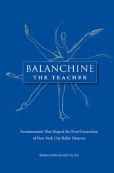 Balanchine the TeacherFundamentals That Shaped the First Generation of New York City Ballet Dancers