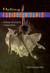 Making Caribbean DanceContinuity and Creativity in Island Cultures