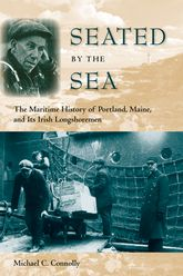 Seated by the SeaThe Maritime History of Portland, Maine, and Its Irish Longshoremen