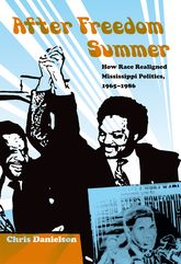 After Freedom SummerHow Race Realigned Mississippi Politics, 1965-1986
