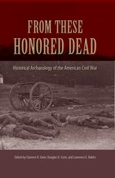 From These Honored DeadHistorical Archaeology of the American Civil War
