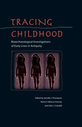 Tracing ChildhoodBioarchaeological Investigations of Early Lives in Antiquity