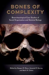 Bones of ComplexityBioarchaeological Case Studies of Social Organization and Skeletal Biology