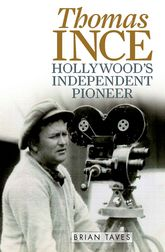 Thomas InceHollywood's Independent Pioneer