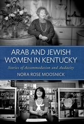 Arab and Jewish Women in KentuckyStories of Accommodation and Audacity