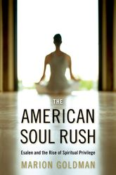 The American Soul RushEsalen and the Rise of Spiritual Privilege