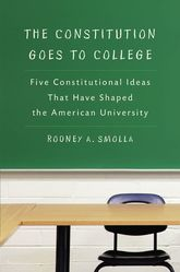 The Constitution Goes to CollegeFive Constitutional Ideas That Have Shaped the American University