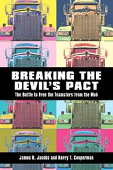 Breaking the Devil's PactThe Battle to Free the Teamsters from the Mob