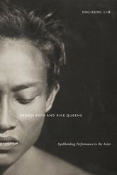 Brown Boys and Rice QueensSpellbinding Performance in the Asias