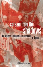Scream from the ShadowsThe Women's Liberation Movement in Japan