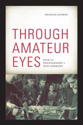 Through Amateur EyesFilm and Photography in Nazi Germany