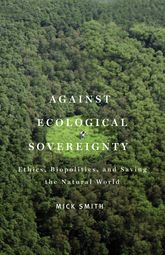 Against Ecological SovereigntyEthics, Biopolitics, and Saving the Natural World