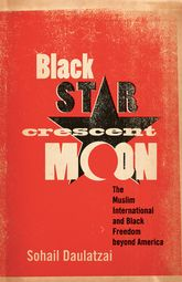 Black Star, Crescent MoonThe Muslim International and Black Freedom beyond America