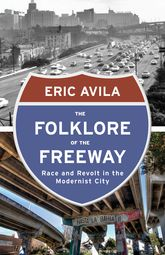 The Folklore of the Freeway: Race and Revolt in the Modernist City