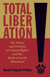 Total LiberationThe Power and Promise of Animal Rights and the Radical Earth Movement