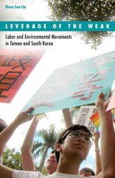Leverage of the Weak: Labor and Environmental Movements in Taiwan and South Korea