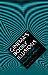 Cinema's Bodily IllusionsFlying, Floating, and Hallucinating