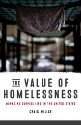 The Value of Homelessness: Managing Surplus Life in the United States