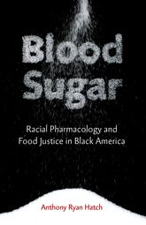 Blood Sugar: Racial Pharmacology and Food Justice in Black America